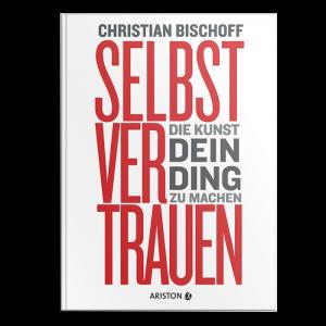 SELBSTVERTRAUEN_Die Kunst dein Ding zu machen_Christian Bischoff